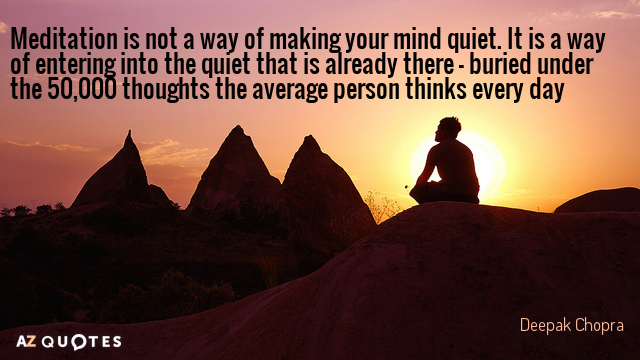 Deepak Chopra quote: Meditation is not a way of making your mind quiet. It is a...