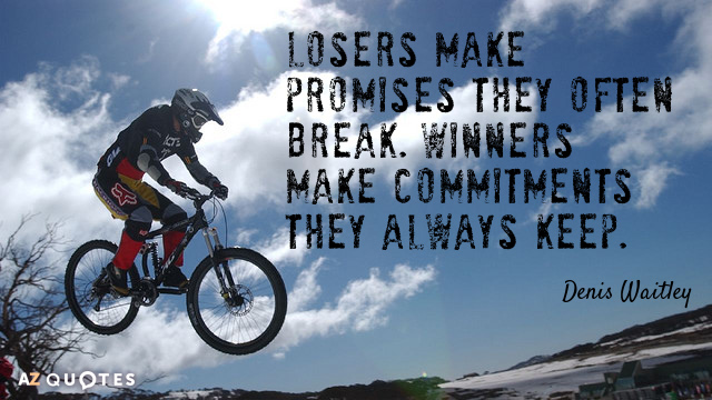 Denis Waitley quote: Losers make promises they often break. Winners make commitments they always keep.
