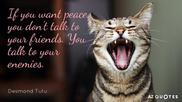 Desmond Tutu quote: If you want peace, you don't talk to your friends. You talk to...