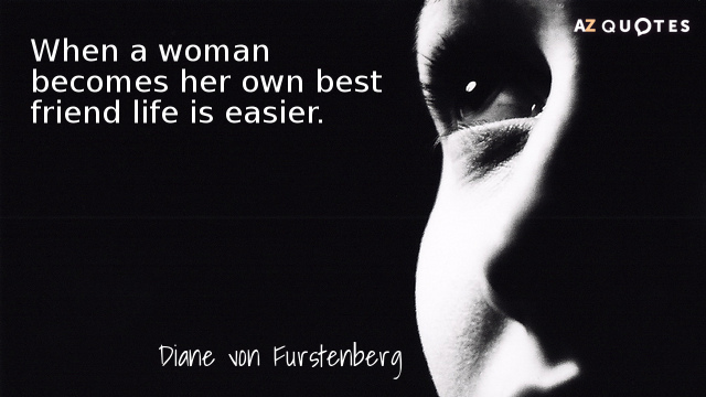 Diane von Furstenberg quote: When a woman becomes her own best friend life is easier.