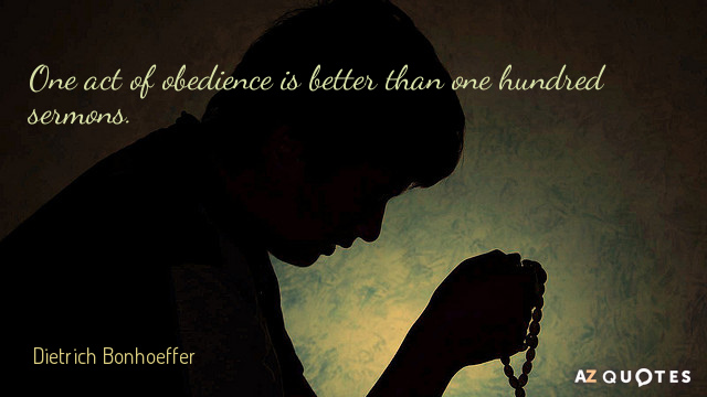 Dietrich Bonhoeffer quote: One act of obedience is better than one hundred sermons.