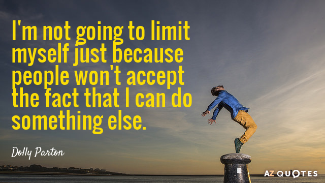 Dolly Parton quote: I'm not going to limit myself just because people won't accept the fact...