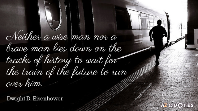Dwight D. Eisenhower quote: Neither a wise man nor a brave man lies down on the...
