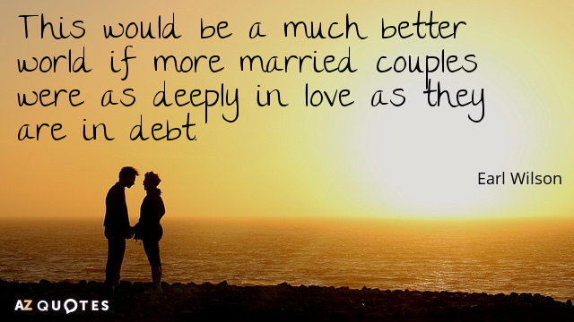 Earl Wilson quote: This would be a much better world if more married couples were as...