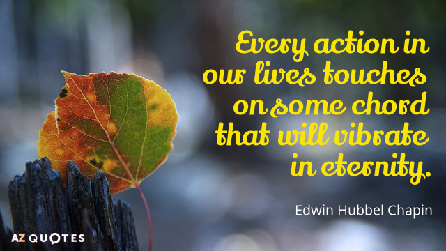 Edwin Hubbel Chapin quote: Every action in our lives touches on some chord that will vibrate...