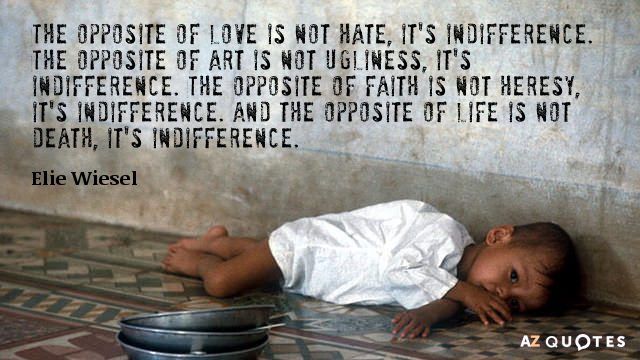 Elie Wiesel quote: The opposite of love is not hate, it's indifference. The opposite of art...