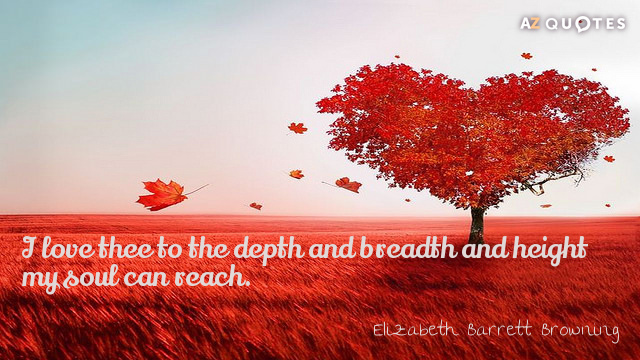 Elizabeth Barrett Browning quote: I love thee to the depth and breadth and height my soul...