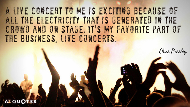 Elvis Presley quote: A live concert to me is exciting because of all the electricity that...