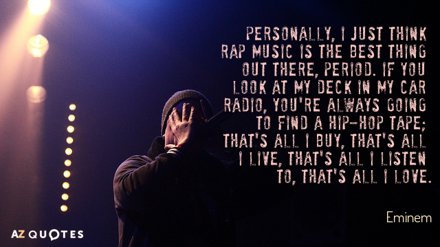 Eminem quote: Personally, I just think rap music is the best thing out there, period. If...