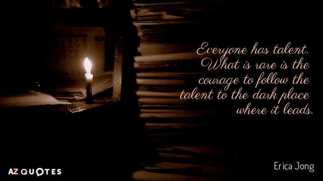 Erica Jong quote: Everyone has talent. What is rare is the courage to follow the talent...