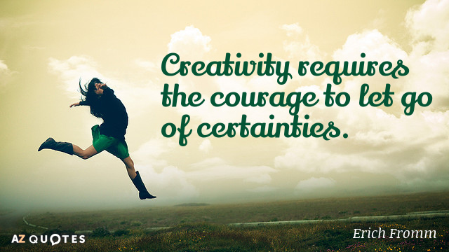 Erich Fromm quote: Creativity requires the courage to let go of certainties.