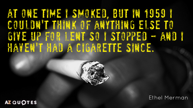 Ethel Merman quote: At one time I smoked, but in 1959 I couldn't think of anything...