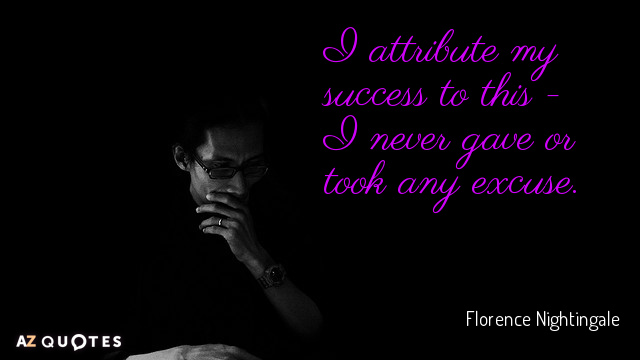 Florence Nightingale quote: I attribute my success to this - I never gave or took any...