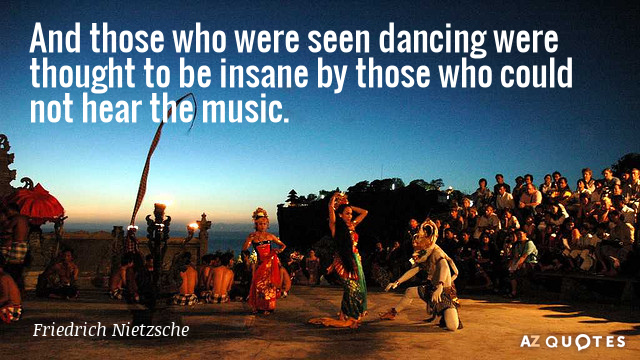 Friedrich Nietzsche quote: And those who were seen dancing were thought to be insane by those...