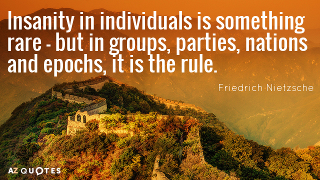 Friedrich Nietzsche quote: Insanity in individuals is something rare - but in groups, parties, nations and...