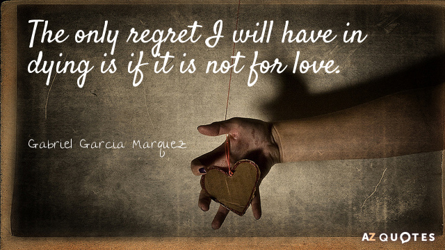 Gabriel Garcia Marquez quote: The only regret I will have in dying is if it is...
