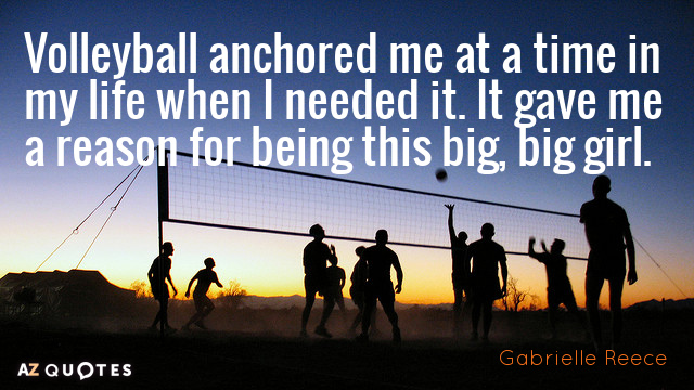 Gabrielle Reece quote: Volleyball anchored me at a time in my life when I needed it...