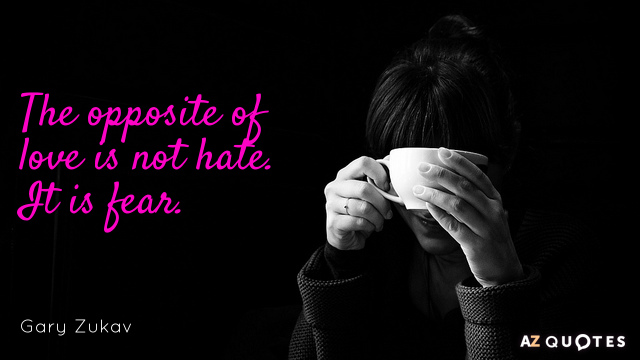 Gary Zukav quote: The opposite of love is not hate. It is fear.