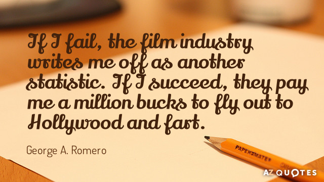George A. Romero quote: If I fail, the film industry writes me off as another statistic...
