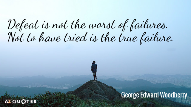 George Edward Woodberry quote: Defeat is not the worst of failures. Not to have tried is...