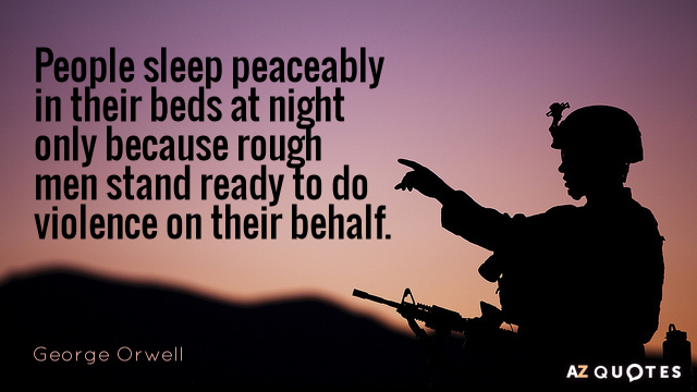 George Orwell quote: People sleep peaceably in their beds at night only because rough men stand...