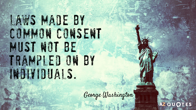 George Washington quote: Laws made by common consent must not be trampled on by individuals.