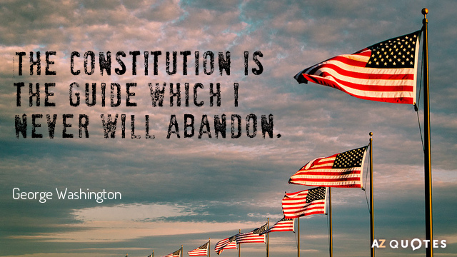 George Washington quote: The Constitution is the guide which I never will abandon.