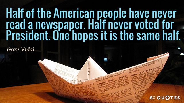 Gore Vidal quote: Half of the American people have never read a newspaper. Half never voted...