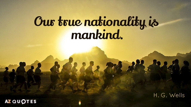 H. G. Wells quote: Our true nationality is mankind.