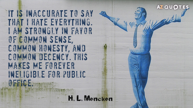 H. L. Mencken quote: It is inaccurate to say that I hate everything. I am strongly...