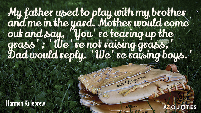 Harmon Killebrew quote: My father used to play with my brother and me in the yard...