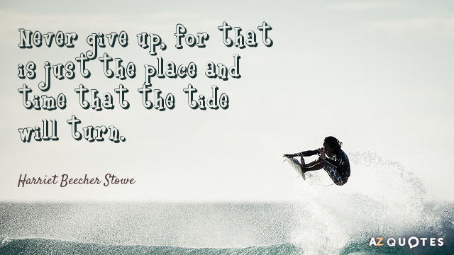 Harriet Beecher Stowe quote: Never give up, for that is just the place and time that...