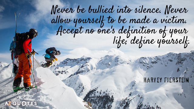 Harvey Fierstein quote: Never be bullied into silence. Never allow yourself to be made a victim...