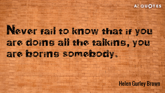 Helen Gurley Brown quote: Never fail to know that if you are doing all the talking...
