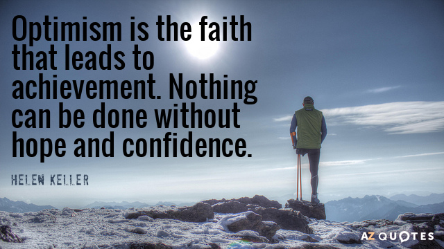Helen Keller quote: Optimism is the faith that leads to achievement. Nothing can be done without...