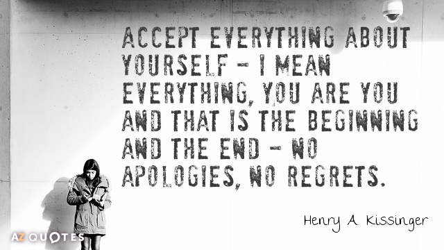Henry A. Kissinger quote: Accept everything about yourself - I mean everything, You are you and...