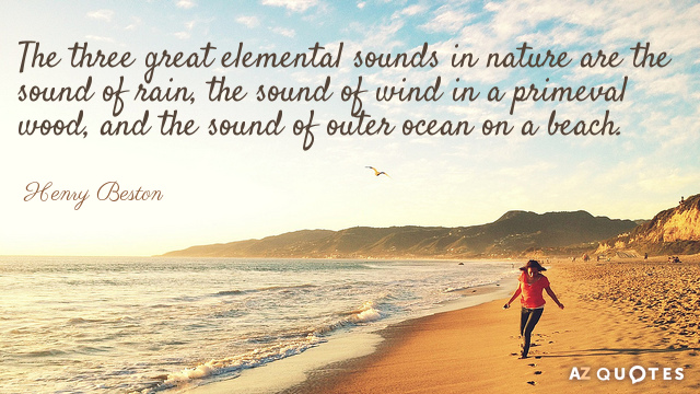 Henry Beston quote: The three great elemental sounds in nature are the sound of rain, the...