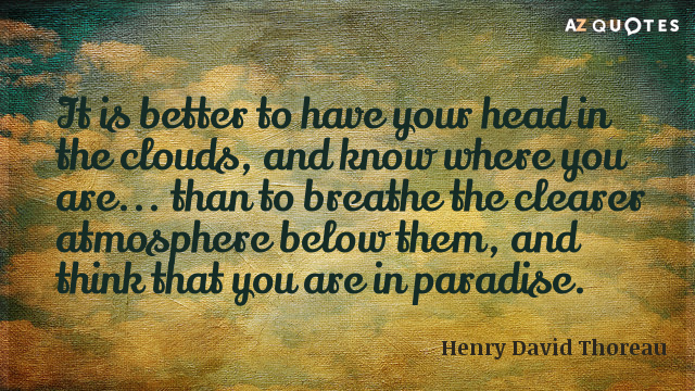 Henry Thoreau Quotes Mesmerizing Henry David Thoreau quote It is better to have your head in the