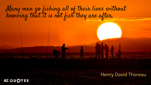 Henry David Thoreau quote: Many men go fishing all of their lives without knowing that it...