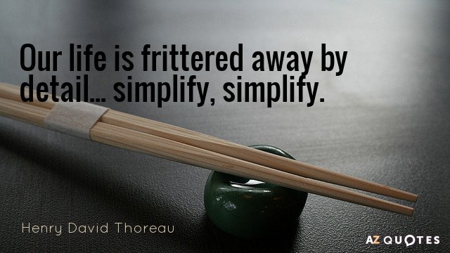 Henry David Thoreau quote: Our life is frittered away by detail... simplify, simplify.