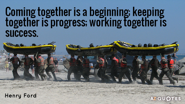 Henry Ford quote: Coming together is a beginning; keeping together is progress; working together is success.