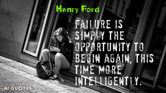 Henry Ford quote: Failure is simply the opportunity to begin again, this time more intelligently.