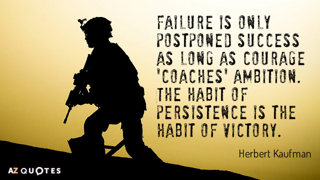 Herbert Kaufman quote: Failure is only postponed success as long as courage 'coaches' ambition. The habit...