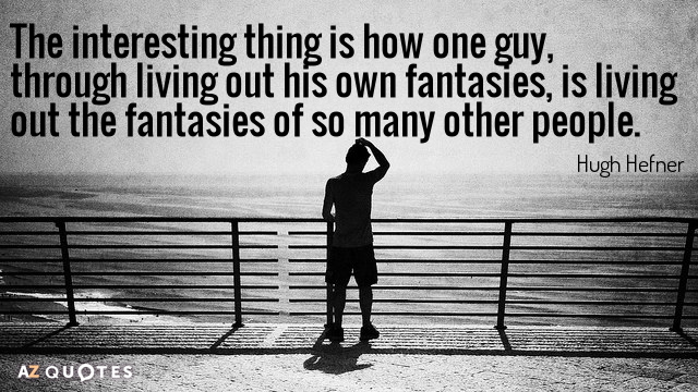 Hugh Hefner quote: The interesting thing is how one guy, through living out his own fantasies...