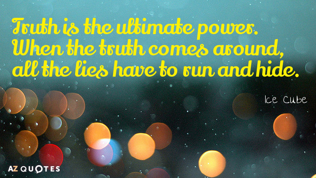 Ice Cube quote: Truth is the ultimate power. When the truth comes around, all the lies...