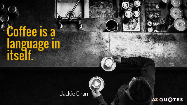 Jackie Chan quote: Coffee is a language in itself.