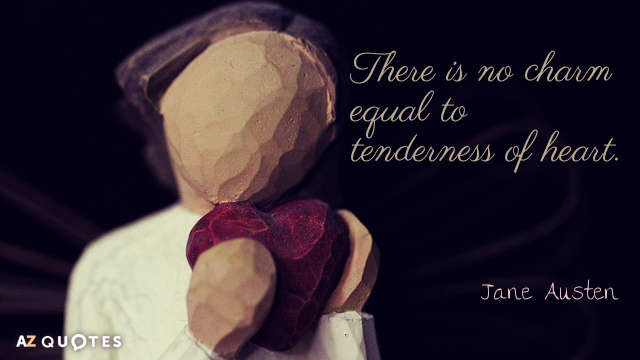 Jane Austen quote: There is no charm equal to tenderness of heart.