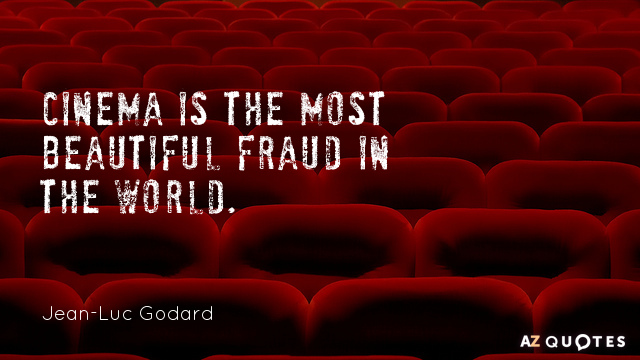 Jean-Luc Godard quote: Cinema is the most beautiful fraud in the world.