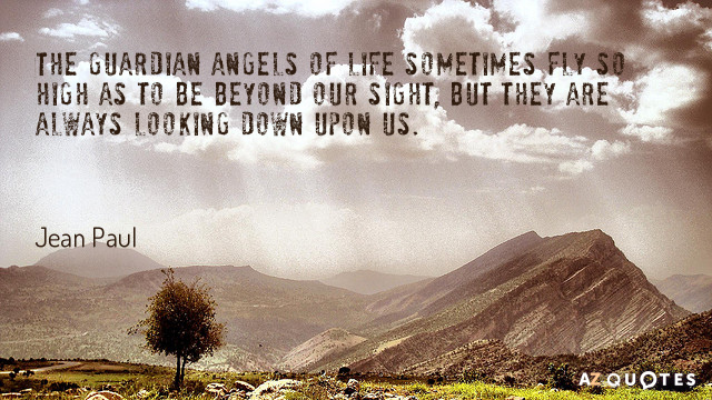 Angel Quotes Jean Paul quote: The guardian angels of life sometimes fly so high  Angel Quotes