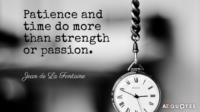 Jean de La Fontaine quote: Patience and time do more than strength or passion.